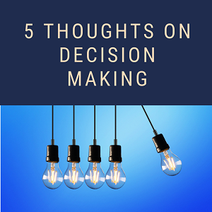 Five thoughts on decision making