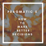 Pragmatic 5: how to make better decisions?