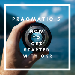 Pragmatic 5: How to get started with OKR