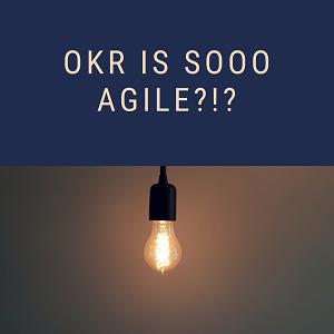 Is OKR agile?